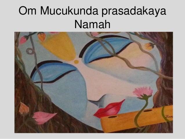 Om Mucukunda prasadakaya Namah