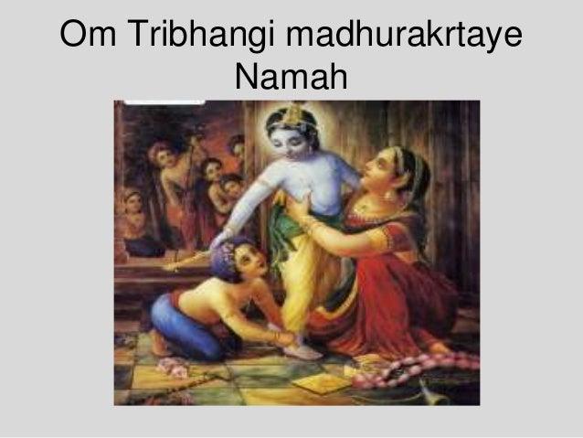 Om Tribhangi madhurakrtaye Namah