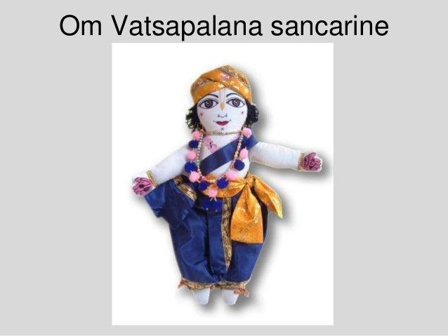 Om Vatsapalana sancarine Namah