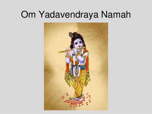 Om Yadavendraya Namah