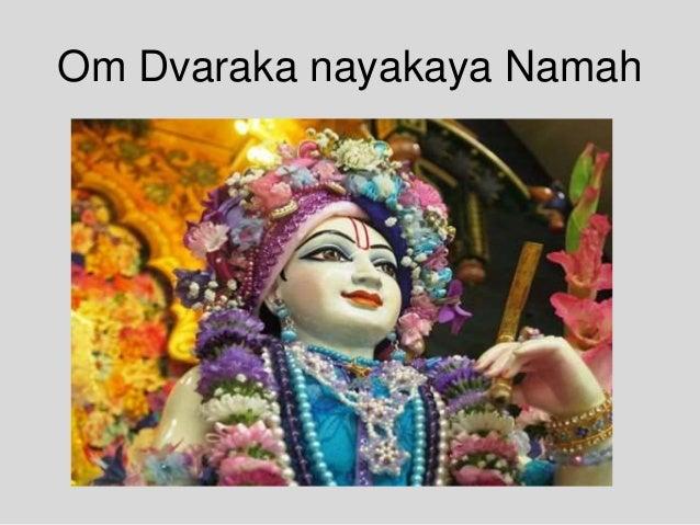 Om Dvaraka nayakaya Namah