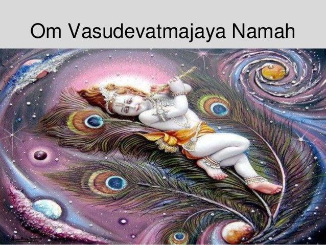 Om Vasudevatmajaya Namah