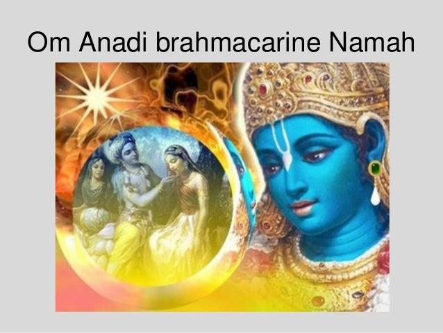 Om Anadi brahmacarine Namah