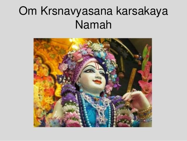 Om Krsnavyasana karsakaya Namah