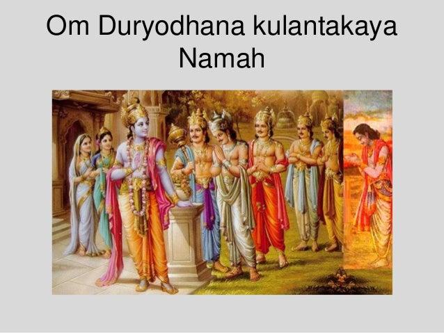 Om Duryodhana kulantakaya Namah
