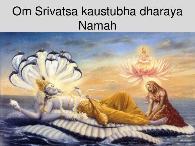 Om Srivatsa kaustubha dharaya Namah