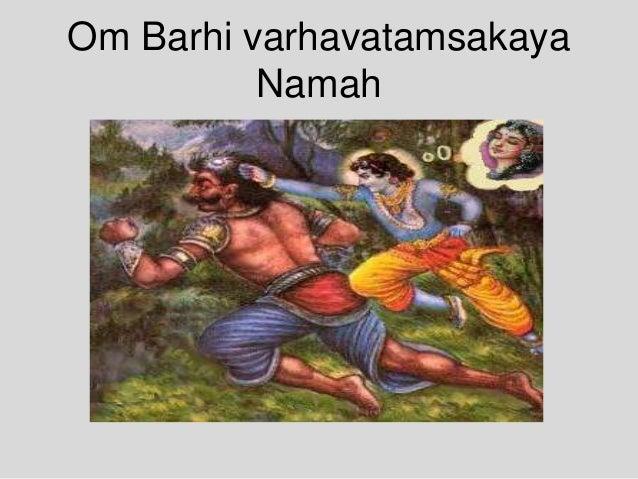 Om Barhi varhavatamsakaya Namah