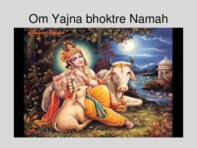Om Yajna bhoktre Namah