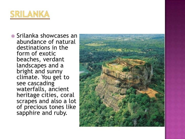    Srilanka showcases an    abundance of natural    destinations in the    form of exotic    beaches, verdant    landscap...