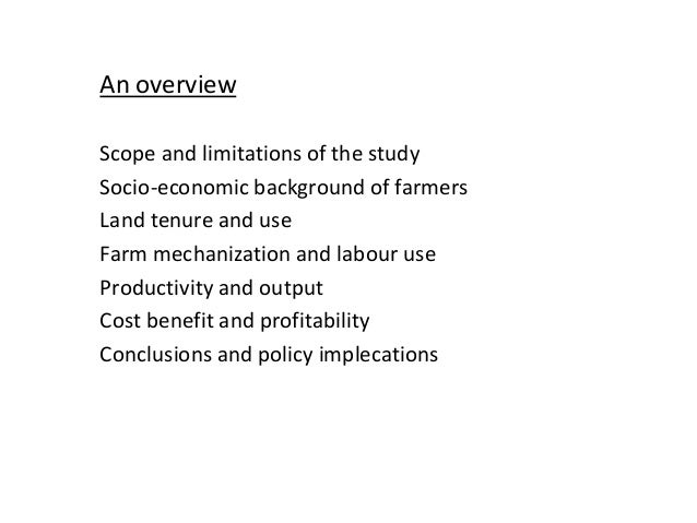 An overview Scope and limitations of the study Socio-economic background of farmers Land tenure and use Farm mechanization...
