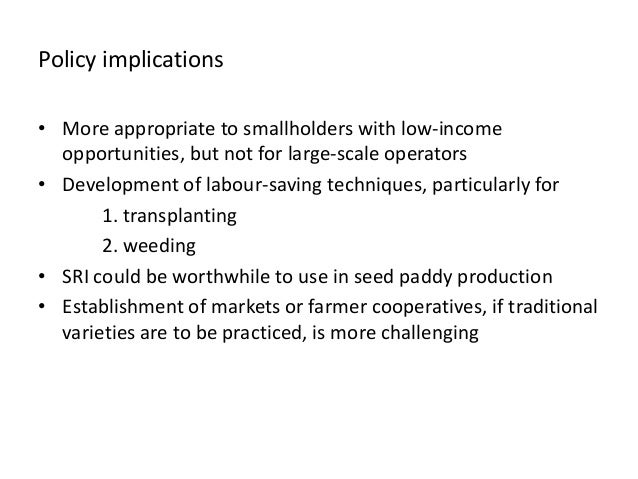 Policy implications • More appropriate to smallholders with low-income opportunities, but not for large-scale operators • ...