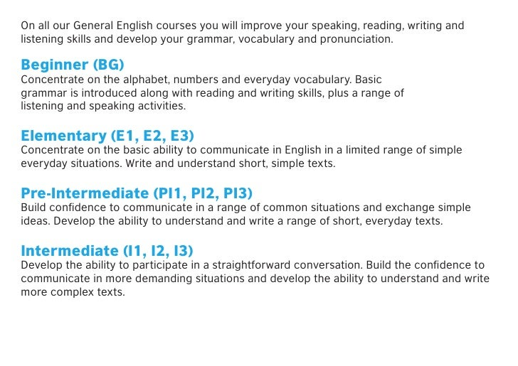 On all our General English courses you will improve your speaking, reading, writing andlistening skills and develop your g...