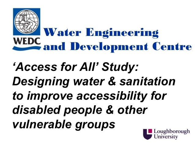 Water Engineering     and Development Centre'Access for All' Study:Designing water & sanitationto improve accessibility fo...