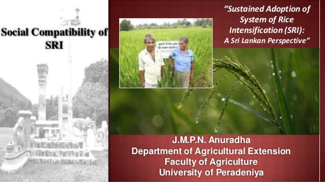 Social Compatibility of SRI J.M.P.N. Anuradha Department of Agricultural Extension Faculty of Agriculture University of Pe...