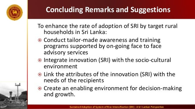 Concluding Remarks and Suggestions To enhance the rate of adoption of SRI by target rural households in Sri Lanka:  Condu...