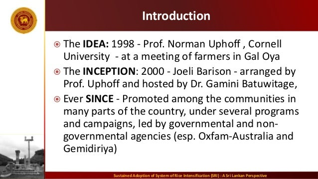 Introduction  The IDEA: 1998 - Prof. Norman Uphoff , Cornell University - at a meeting of farmers in Gal Oya  The INCEPT...