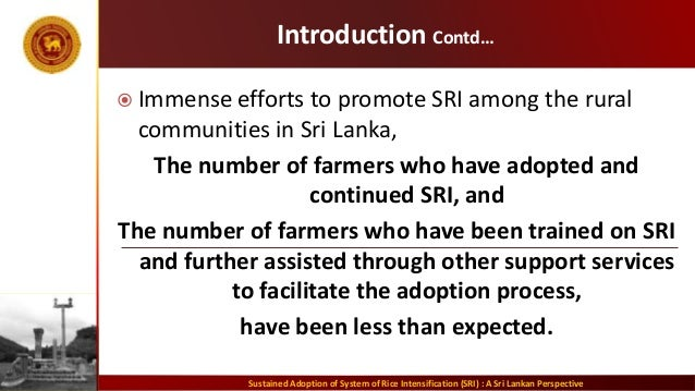 Introduction Contd…  Immense efforts to promote SRI among the rural communities in Sri Lanka, The number of farmers who h...