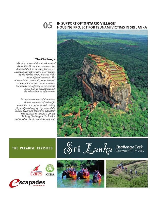 Sri Lanka Challenge Trek  November 18 -29, 2005  05  The Challenge  The giant tsunami that struck most of  the Indian Ocea...