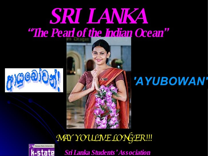 "SRI  LANKA "" The Pearl of the Indian Ocean"" MAY YOU LIVE LONGER !!! 'AYUBOWAN' Sri Lanka Students' Association"