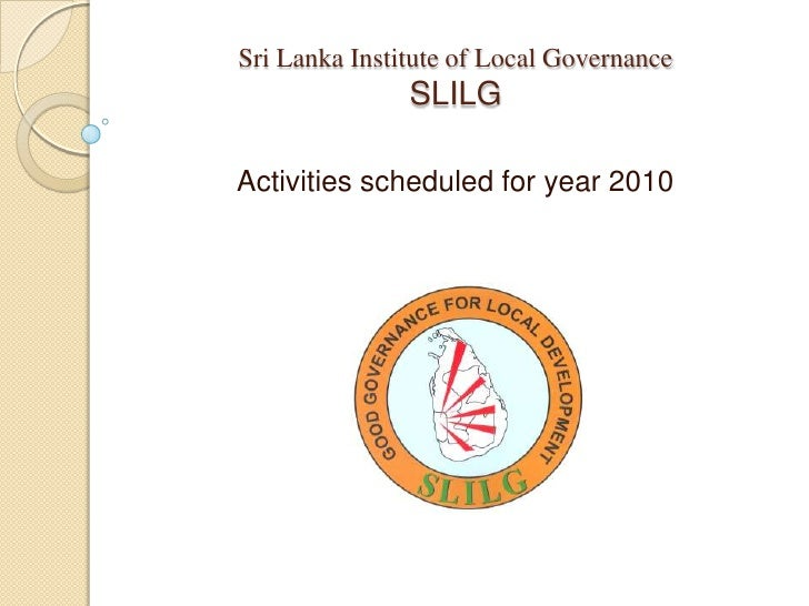 Sri Lanka Institute of Local GovernanceSLILG<br />Activities scheduled for year 2010<br />