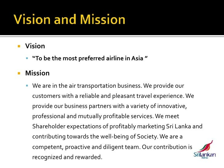 singapore airlines vision and mission Singapore airlines ceo = chew choon seng mission statement singapore airlines is a global company dedicated to providing air transportation services of the highest published mission and vision statement of jc penney brooke hall bmgt 495 strategic management professor swindell.
