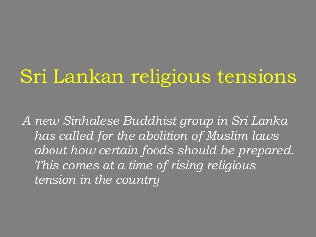 Sri Lankan religious tensionsA new Sinhalese Buddhist group in Sri Lanka  has called for the abolition of Muslim laws  abo...