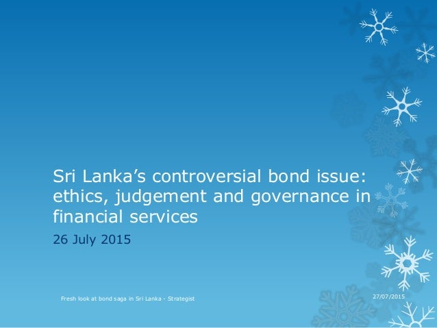 Sri Lanka's controversial bond issue: ethics, judgement and governance in financial services 26 July 2015 Fresh look at bo...
