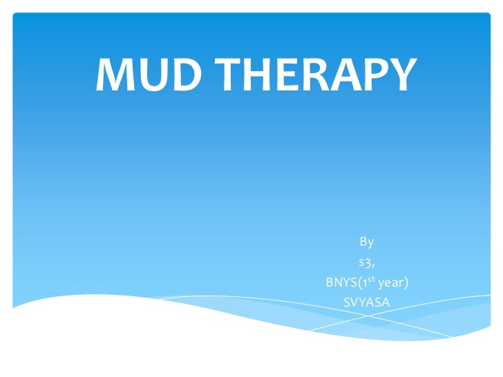 MUD THERAPY<br />By  <br />s3,<br />BNYS(1st year)<br />SVYASA<br />