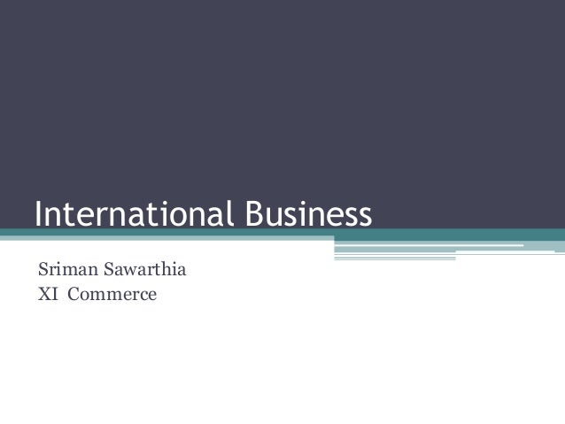 International BusinessSriman SawarthiaXI Commerce