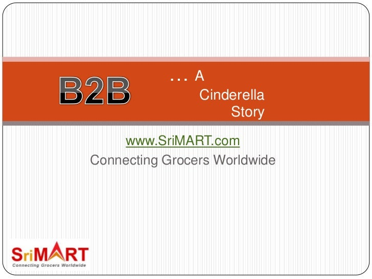 www.SriMART.com Connecting Grocers Worldwide B2B, A Cinderella Story