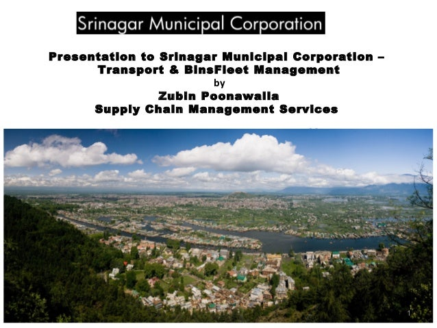 Presentation to Srinagar Municipal Corporation – Transport & BinsFleet Management by Zubin Poonawalla Supply Chain Managem...