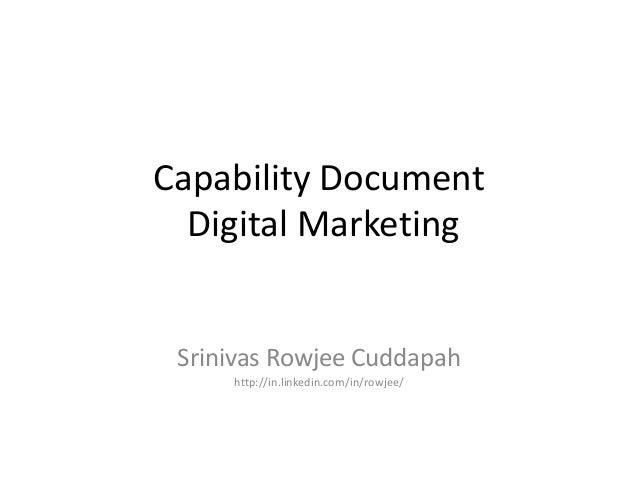 Capability Document Digital Marketing Srinivas Rowjee Cuddapah http://in.linkedin.com/in/rowjee/