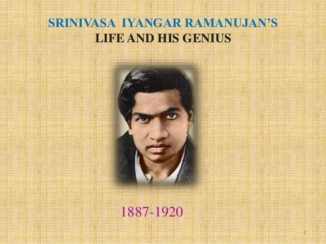biography of srinivasa ramanujan Srinivasa ramanujan biography -this page features a write-up on eminient indian mathematician national mathematics day is celebrated in his rememberance 'a synopsis.