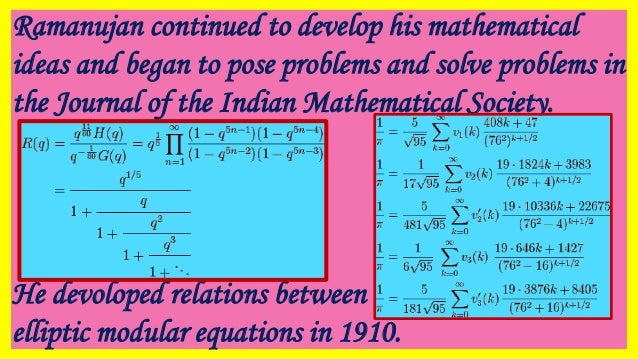 Ramanujan continued to develop his mathematical ideas and began to pose problems and solve problems in the Journal of the ...