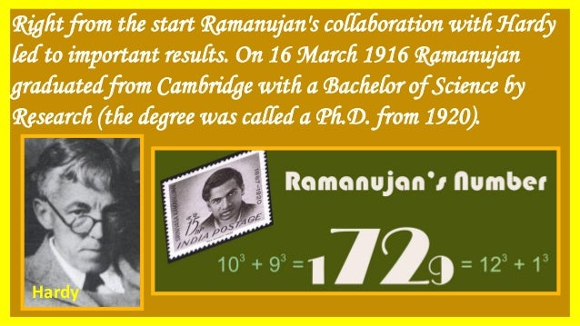 Right from the start Ramanujan's collaboration with Hardy led to important results. On 16 March 1916 Ramanujan graduated f...