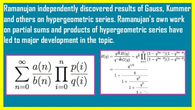 Ramanujan independently discovered results of Gauss, Kummer and others on hypergeometric series. Ramanujan's own work on p...