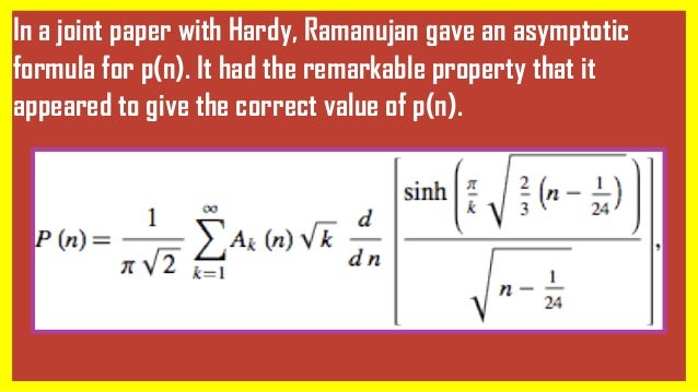 In a joint paper with Hardy, Ramanujan gave an asymptotic formula for p(n). It had the remarkable property that it appeare...