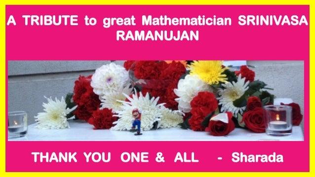 A TRIBUTE to great Mathematician SRINIVASA RAMANUJAN THANK YOU ONE & ALL - Sharada