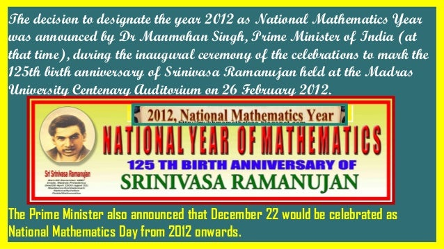 The decision to designate the year 2012 as National Mathematics Year was announced by Dr Manmohan Singh, Prime Minister of...