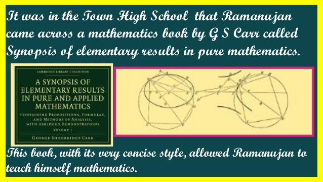 It was in the Town High School that Ramanujan came across a mathematics book by G S Carr called Synopsis of elementary res...