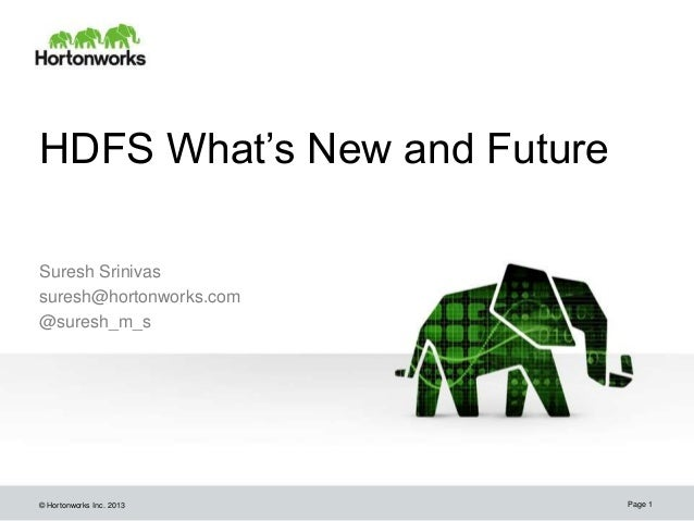 HDFS What's New and FutureSuresh Srinivassuresh@hortonworks.com@suresh_m_s© Hortonworks Inc. 2013      Page 1