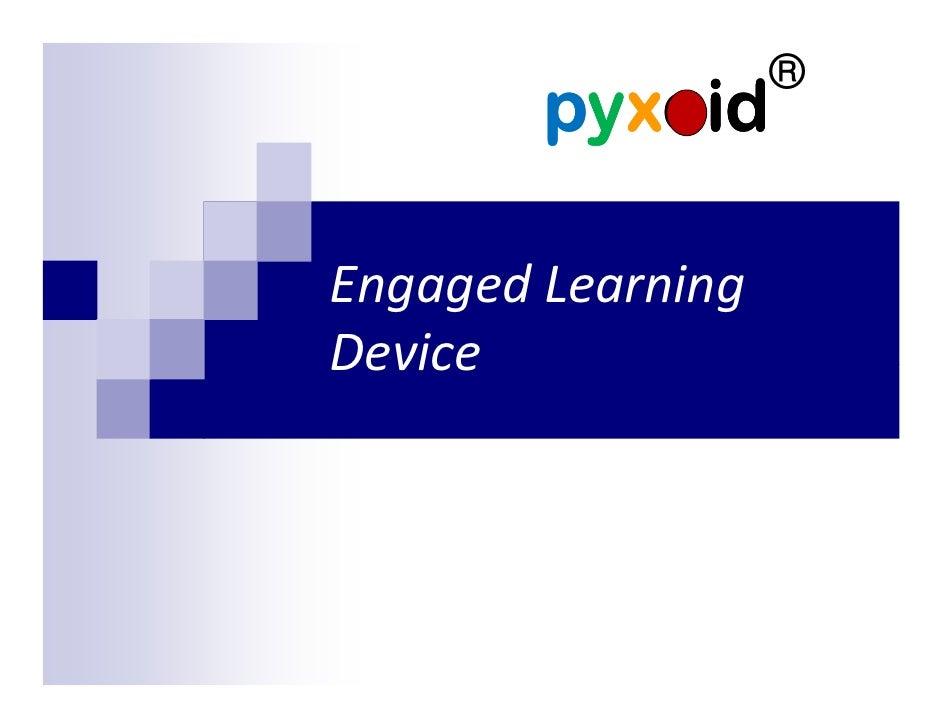 ®         pyxoid  Engaged Learning Device