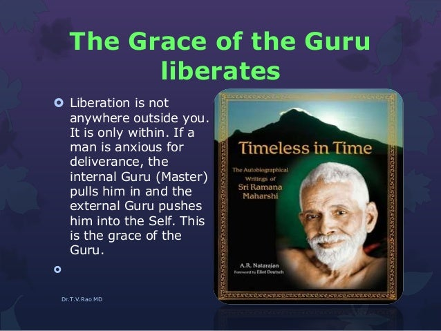 The Grace of the Guru liberates  Liberation is not anywhere outside you. It is only within. If a man is anxious for deliv...