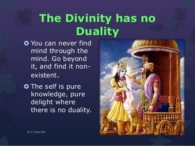 The Divinity has no Duality  You can never find mind through the mind. Go beyond it, and find it non- existent.  The sel...