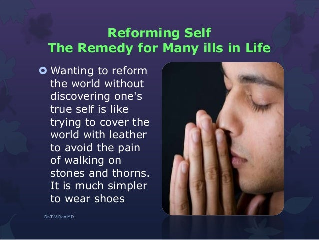 Reforming Self The Remedy for Many ills in Life  Wanting to reform the world without discovering one's true self is like ...