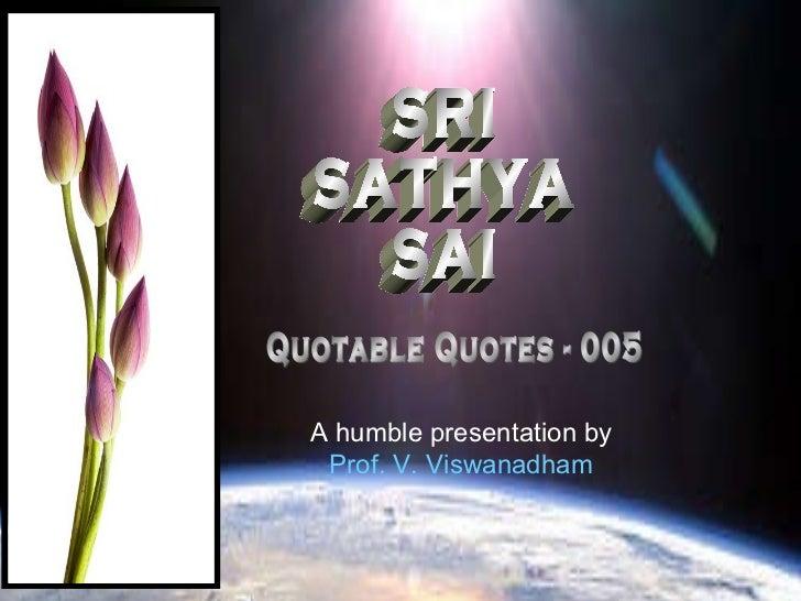 SRI SATHYA SAI Quotable Quotes - 005 A humble presentation by Prof. V. Viswanadham