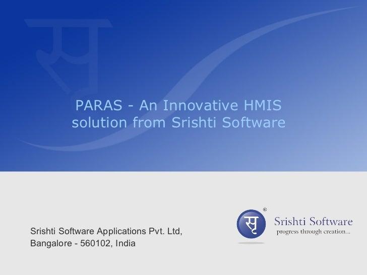 PARAS - An Innovative HMIS solution from Srishti Software Srishti Software Applications Pvt. Ltd, Bangalore - 560102, India