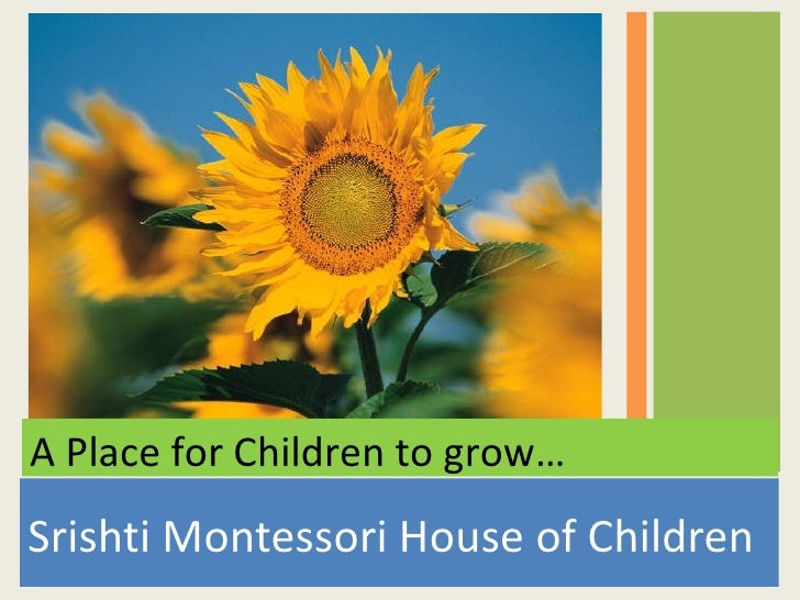 A Place for Children to grow…Srishti Montessori House of Children