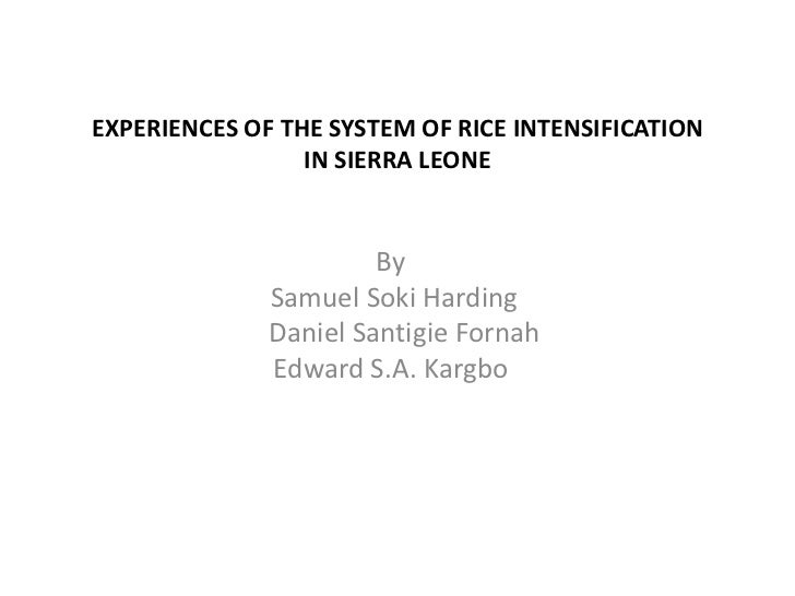 EXPERIENCES OF THE SYSTEM OF RICE INTENSIFICATION                 IN SIERRA LEONE                       By              Sa...