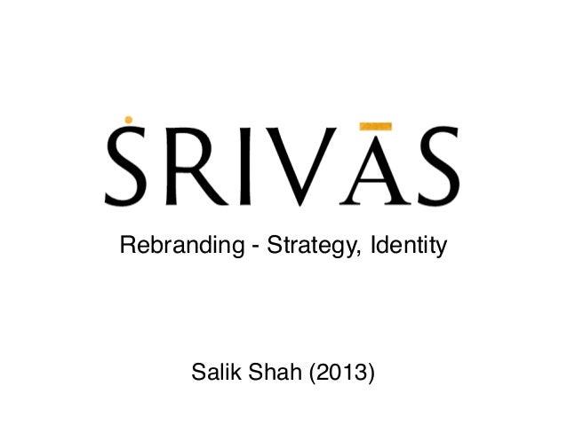 Salik Shah (2013) Rebranding - Strategy, Identity